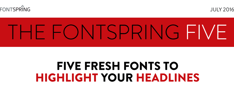 Fontspring: Fontspring Five Newsletter   July 2016