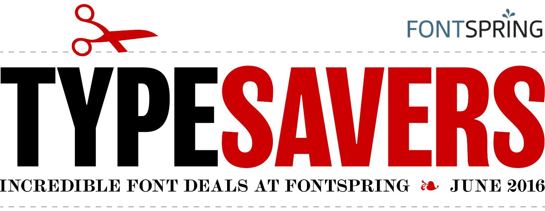 Fontspring: Typesavers Newsletter   June 30, 2016